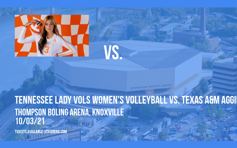 Tennessee Lady Vols Women's Volleyball vs. Texas A&M Aggies at Thompson Boling Arena