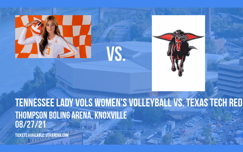 Tennessee Lady Vols Women's Volleyball vs. Texas Tech Red Raiders at Thompson Boling Arena